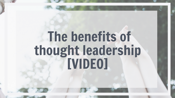 The Benefits of Thought Leadership [VIDEO]