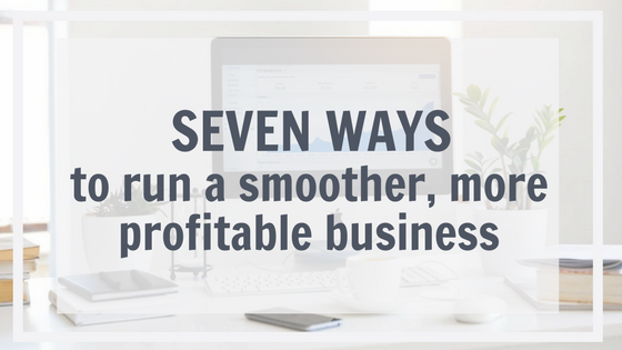 Monthly Roundup: 7 ways to run a smoother, more profitable business