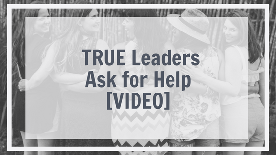 True leaders ask for help [VIDEO]