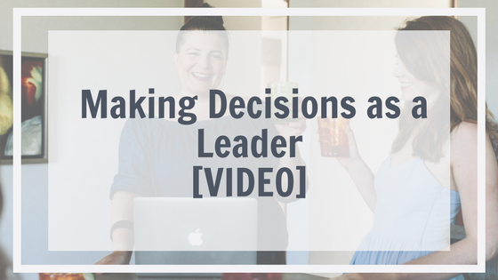 Making Decisions as a Leader [VIDEO]