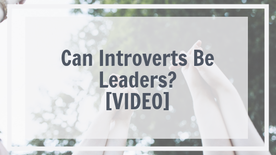 Can Introverts Be Leaders? [VIDEO]