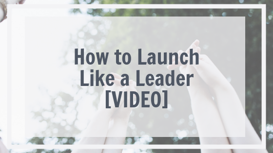 How to Launch Like a Leader [VIDEO]