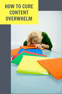 How to Cure Content Overwhelm